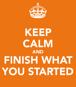 keep-calm-and-finish-what-you-started