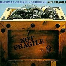 Bachman-Turner_Overdrive_-_Not_Fragile